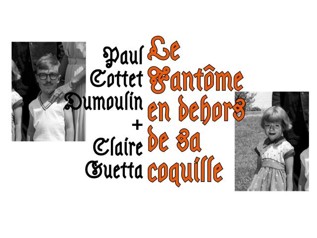 [EXPO] LE FANTÔME EN DEHORS DE SA COQUILLE - Paul Cottet Dumoulin & Claire Guetta